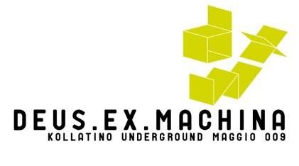 Deus Ex Machina 0.1 @ Kollatino Underground